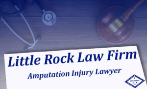 Amputation Injury Attorney Little Rock Arkansas