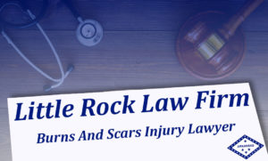Burn And Skars Injury Attorney Arkansas