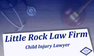 Child Injury Lawyer Little Rock Arkansas