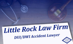 DUI / DWI Attorneys Little Rock Arkansas