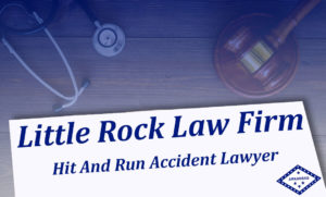 Hit And Run Injury Lawyer Little Rock AR