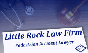 Pedestrian Accident Legal specialist Little Rock
