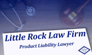 Product Liability Attorney Arkansas