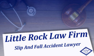 Slip And Fall Accident Lawyer Little Rock AR