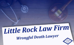 Wrongful Death Attorneys Arkansas